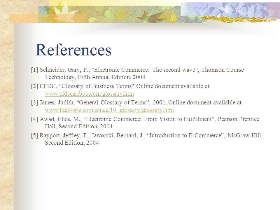References [1] Schneider, Gary, P., Electronic Commerce: The second wave , Thomson Course Technology, Fifth Annual Edition, 2004.